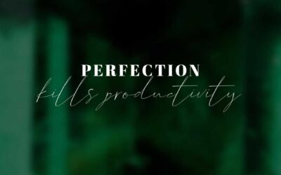 5 Reasons Perfection is KILLING your Productivity