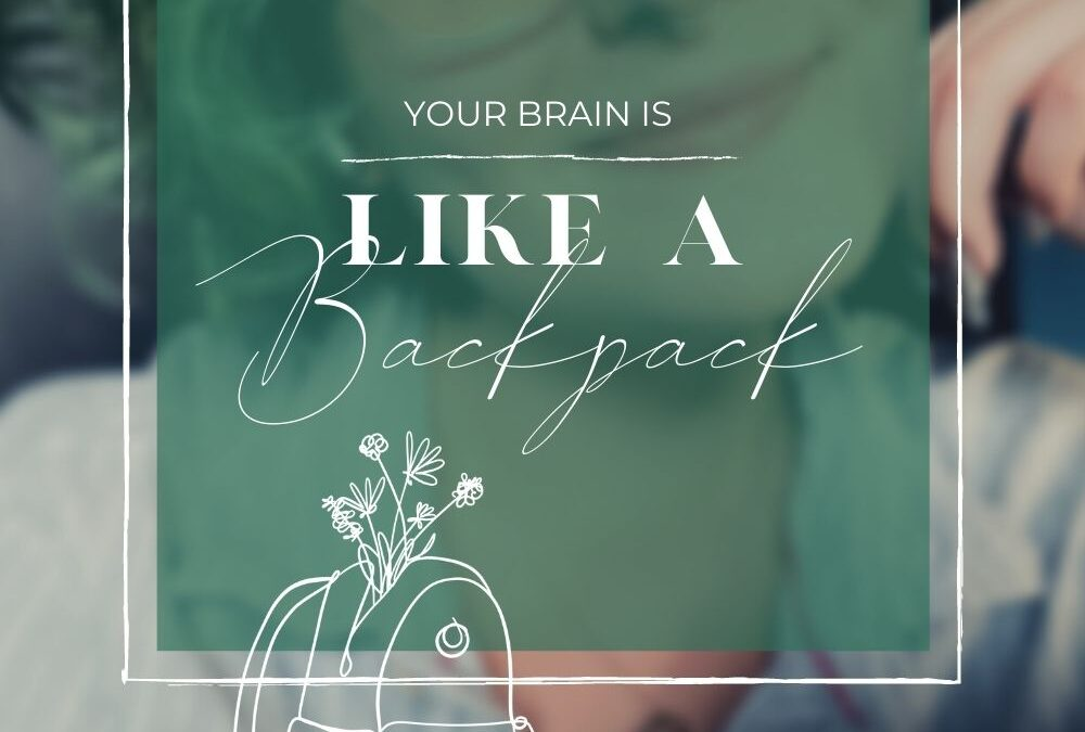 Your Brain is a Backpack: Choose What you Carry Carefully
